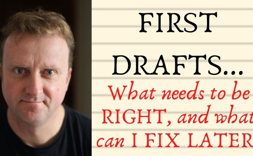 First Drafts… What needs to be right, and what can I fix later?