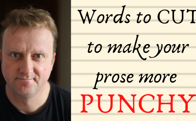 Words To Cut To Make Your Prose MorePunchy